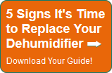 5 Signs It's Time to Replace Your DehumidifierDownload Your Guide!